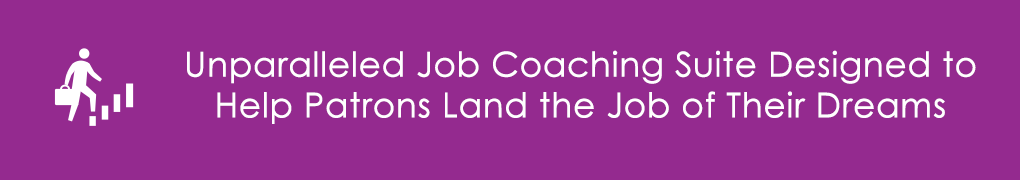 Unparalleled Job Coaching Suite Designed to Help Patrons Land the Job of Their Dreams